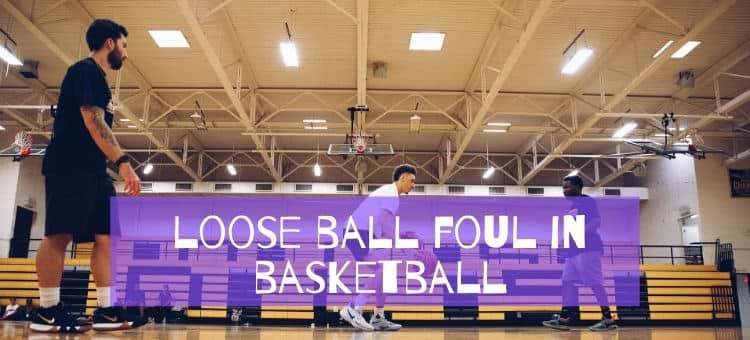 What is a loose ball foul in basketball? Know Basketball fouls