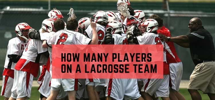 How many players on a lacrosse team- Know men's, women's and youth