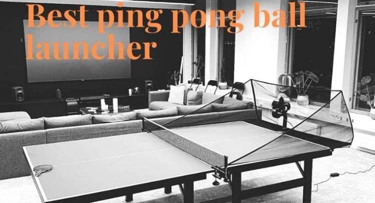 Best ping pong ball launcher