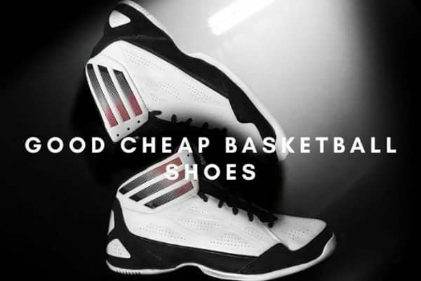 Good cheap basketball shoes