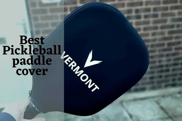 Best Pickleball paddle cover