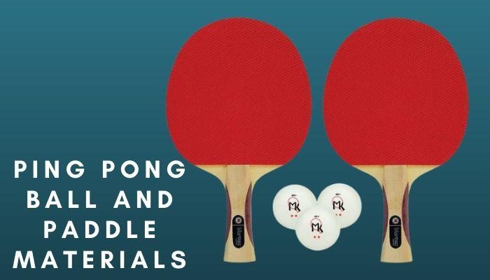 Ping pong ball and paddle materials