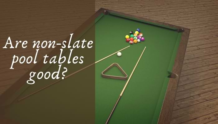 Are non-slate pool tables good?