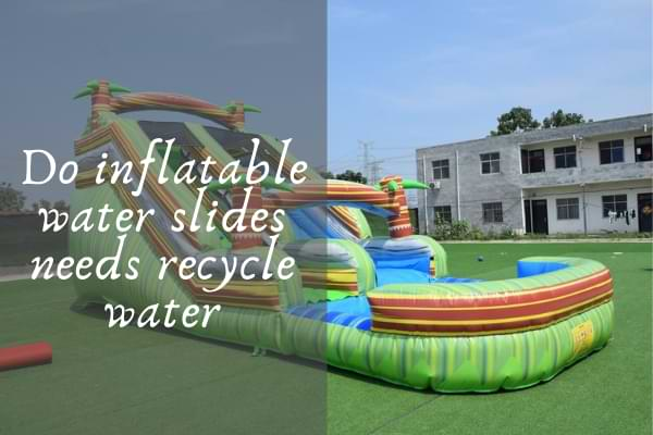Do inflatable water slides needs recycle water